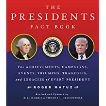 Presidents Fact Book Revised and Updated!: The Achievements, Campaigns, Events, Triumphs, and Legacies of Every President from George Washington to the Current One (English Edition)