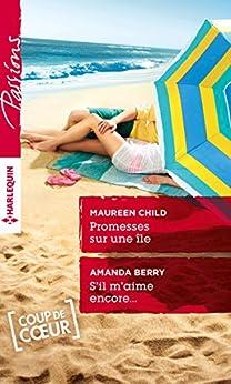 Promesses sur une île - S'il m'aime encore... (Passions) par [Child, Maureen, Berry, Amanda]