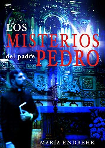 Los Misterios del Padre Pedro (Primera edición nº 1) por María Enderica Behr