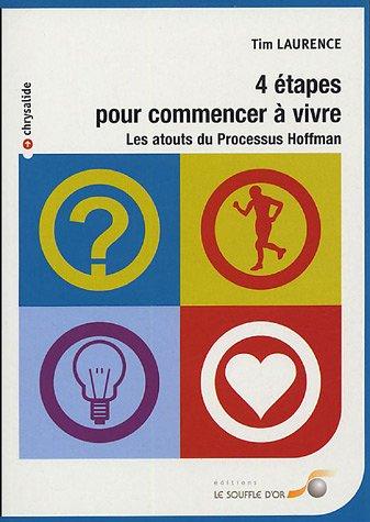 Quatre étapes pour commencer à vivre : Les atouts du Processus Hoffman par Tim Laurence