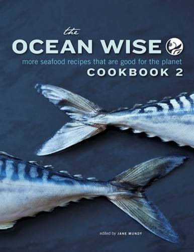 the-ocean-wise-cookbook-2-more-seafood-recipes-that-are-good-for-the-planet-by-jane-mundy-2015-08-28