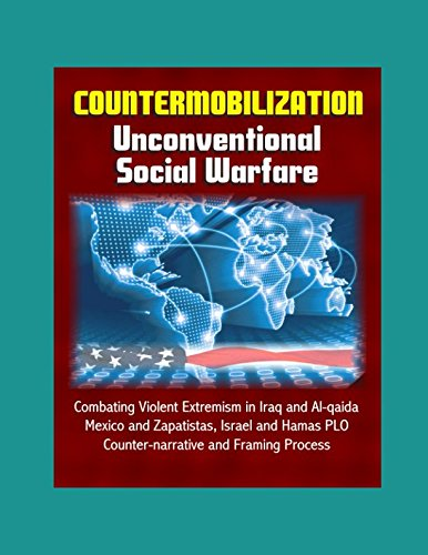 Countermobilization: Unconventional Social Warfare - Combating Violent Extremism in Iraq and Al-qaida, Mexico and Zapatistas, Israel and Hamas PLO, Counter-narrative and Framing Process