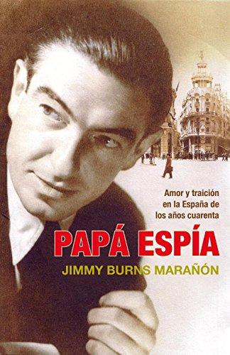 Papá espía: Amor y traición en la España de los años cuarenta (Historia)