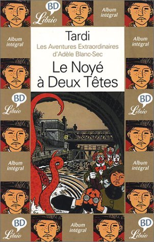 Les Aventures extraordinaires d'Adèle Blanc-Sec, tome 6 : Le Noyé à deux têtes