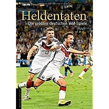 Heldentaten: Die größten deutschen WM-Spiele