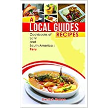 A Local Guides Recipes - Peru: Cookbooks of latin and South America (English Edition)