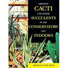 Growing Cacti and Other Succulents in the Conservatory and Indoors