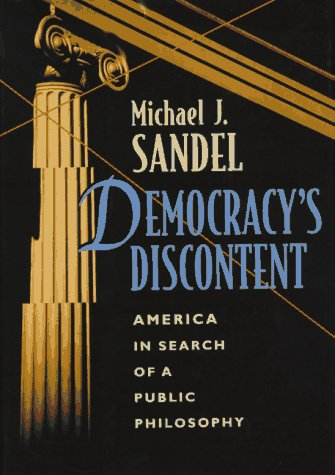 Democracy's Discontent: America in Search of a Public Philosophy por Michael J. Sandel