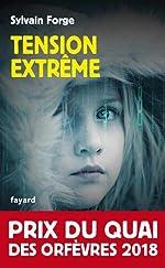 Tension extrême - Prix du Quai des orfèvres 2018 de Sylvain Forge