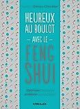 Heureux au boulot avec le Feng Shui: Optimiser l'espace et améliorer son quotidien.