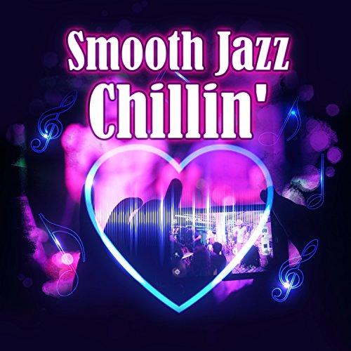 Smooth Jazz Chillin': Jazz Saxophone & Instrumental Music, Relaxing Background Music, City Night Life, Fulfill The Midnight Dream (Smooth Instrumental Jazz)