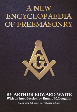A New Encyclopaedia of Freemasonry (Ars Magna Latomorum : And of Cognate Instituted Mysteries : Their Rites litErature and History/2 Volumes in 1)