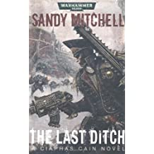 The Last Ditch: A Ciaphas Cain Novel by Sandy Mitchell (2012-02-06)