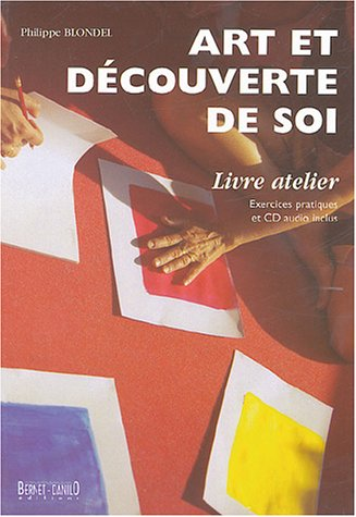 Art et découverte de soi : Livre atelier avec exercices pratiques et CD audio inclus (1CD audio) par Philippe Blondel