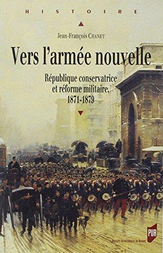 Vers l'arme nouvelle : Rpublique conservatrice et rforme militaire 1871-1879