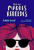 Guía para madres rebeldes