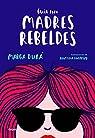 Guía para madres rebeldes par Guerrero