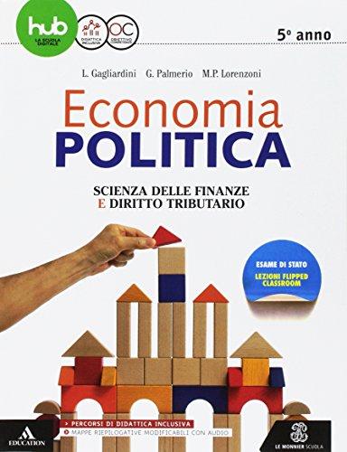 Economia politica. Scienza delle finanze. Per la 5 classe delle Scuole superiori. Con e-book. Con espansione online