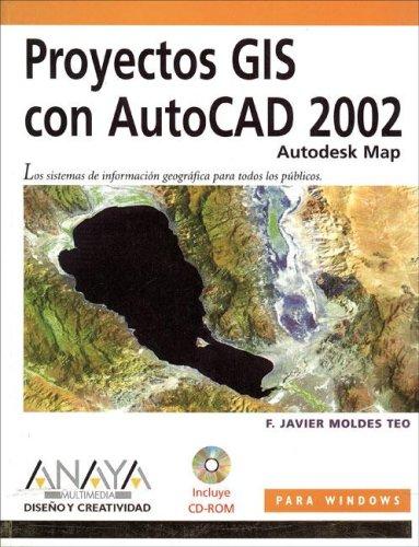Proyectos gis con autocad 2002 (Diseno Y Creatividad) por F. Javier Moldes Teo