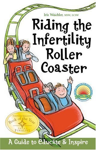 Riding the Infertility Roller Coaster: A Guide to Educate & Inspire by Iris Waichler (2006-03-30) Iris Coaster