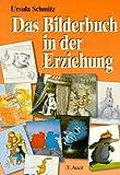 Das Bilderbuch in der Erziehung: Ein Ratgeber für Erzieherinnen, Unterrichtende und alle, die Kinder und Bilderbücher lieben