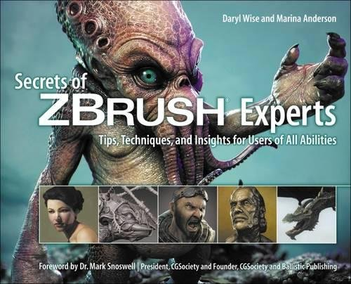 Secrets of Zbrush Experts: Tips, Techniques, and Insights for Users of All Abilities por Daryl Wise, Marina Anderson