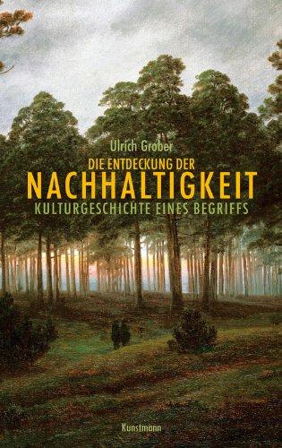 Die Entdeckung der Nachhaltigkeit: Kulturgeschichte eines Begriffs (German Edition)