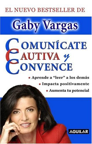 Comunicate, Cautiva Y Convence/communicate, Captivate, And Convince