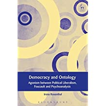 Democracy and Ontology: Agonism between Political Liberalism, Foucault and Psychoanalysis (European Academy of Legal Theory Series)