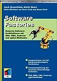 Software Factories: Moderne Software-Architekturen mit SOA, MDA, Patterns und agilen Methoden