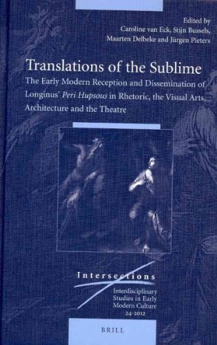 Translations of the Sublime: The Early Modern Reception and Dissemination of Longinus' Peri Hupsous in Rhetoric, the Visual Arts, Architecture and (Intersections)