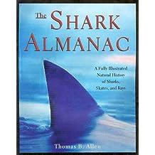 Shark Almanac: A Fully Illustrated Natural History of Sharks, Skates and Rays
