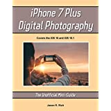 iPhone 7 Plus Digital Photography: The Unofficial Mini-Guide (Unofficial Mini-Guides) (English Edition)