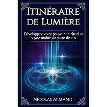 Itineraire de lumiere: Développez votre pouvoir spirituel et soyez maître de votre destin