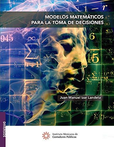 Modelos matemáticos para la toma de decisiones (Diversos) (Spanish Edition)