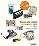 Dinge, die es (so) nicht mehr gibt: Ein Album der Erinnerungen - Dirk Uhlenbrock