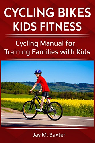CYCLING BIKES KIDS FITNESS: Cycling Manual for Training Families with Kids (English Edition) por Jay M.  Baxter