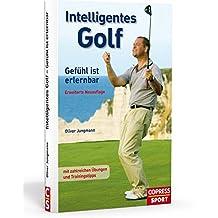 Intelligentes Golf: Gefühl ist erlernbar - mit zahlreichen Übungen und Trainingstipps
