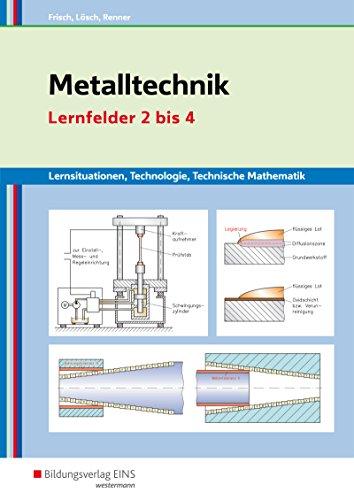 Metalltechnik, Industriemechanik, Zerspanungsmechanik: Metalltechnik Lernsituationen, Technologie, Technische Mathematik: Lernfelder 2-4: Lernsituationen