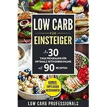 Low Carb für Einsteiger: Ihr 30 Tage Programm für optimale Fettverbrennung mit 90 Rezepten