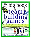 The Big Book of Team Building Games: Trust-Building Activities, Team Spirit Exercises, and Other Fun Things to Do...
