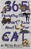 365 Fascinating Facts You Didn't Know About Your Cat by Peter Scottsdale (2012-08-11)