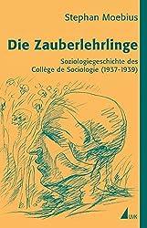 Die Zauberlehrlinge: Soziologiegeschichte des Collège de Sociologie (1937-1939)