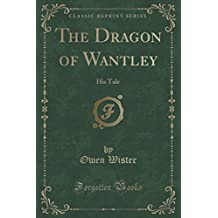 The Dragon of Wantley: His Tale (Classic Reprint)