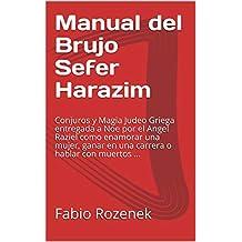 Manual del Brujo Sefer Harazim: Conjuros y Magia Judeo Griega entregada a Noe por el Angel Raziel como enamorar una mujer, ganar en una carrera o hablar con muertos ...
