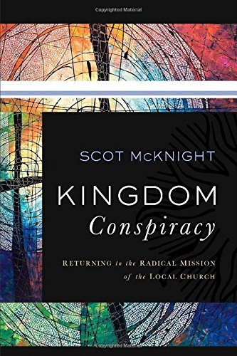 Kingdom Conspiracy: Returning to the Radical Mission of the Local Church by Scot McKnight (1-Nov-2014) Hardcover