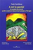 Scarica Libro A noi la parola La scuola che vorrei scritti e storie di alunni da Scampia a Perugia (PDF,EPUB,MOBI) Online Italiano Gratis