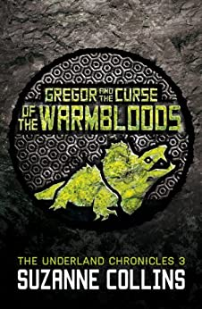 Gregor and the Curse of the Warmbloods (The Underland Chronicles Book 3) by [Collins, Suzanne]