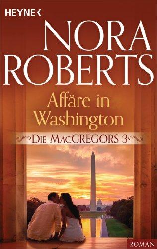Die MacGregors 3. Affäre in Washington (Die MacGregor-Serie) (Macgregors-serie Nora Roberts)
