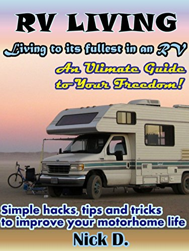 RV Living: Living to its fullest in an RV! An Ultimate Guide to Your Freedom! Simple hacks, tips and tricks to improve your motorhome life (English Edition) (Appliance Rv)
